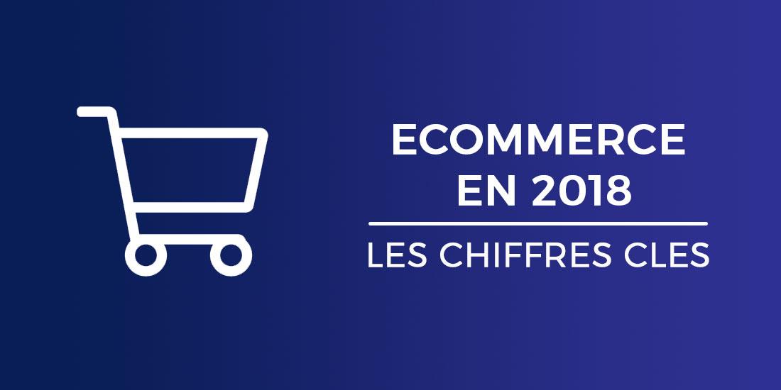 Le E-commerce en 2018 - Les chiffres clés