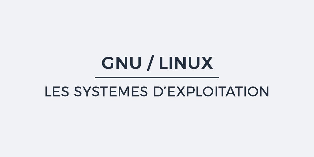 Les systèmes d'exploitations GNU / Linux
